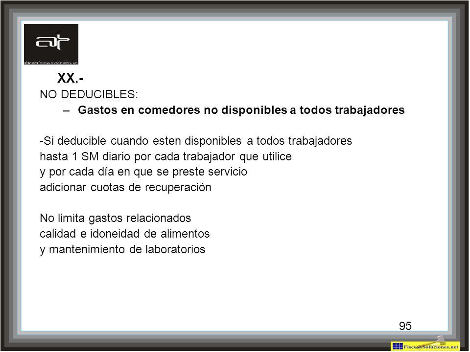 95 XX.- NO DEDUCIBLES: –Gastos en comedores no disponibles a todos trabajadores -Si deducible cuando esten disponibles a todos trabajadores hasta 1 SM