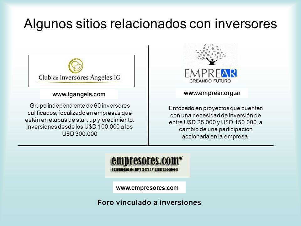 Algunos sitios relacionados con inversores www.igangels.com Grupo independiente de 60 inversores calificados, focalizado en empresas que estén en etapas de start up y crecimiento.
