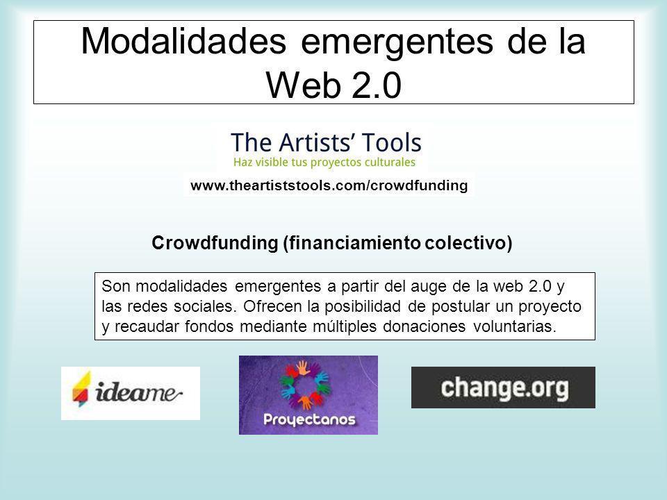 Modalidades emergentes de la Web 2.0 Crowdfunding (financiamiento colectivo) www.theartiststools.com/crowdfunding Son modalidades emergentes a partir del auge de la web 2.0 y las redes sociales.