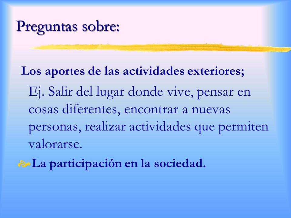Preguntas sobre: Los aportes de las actividades exteriores; Ej.