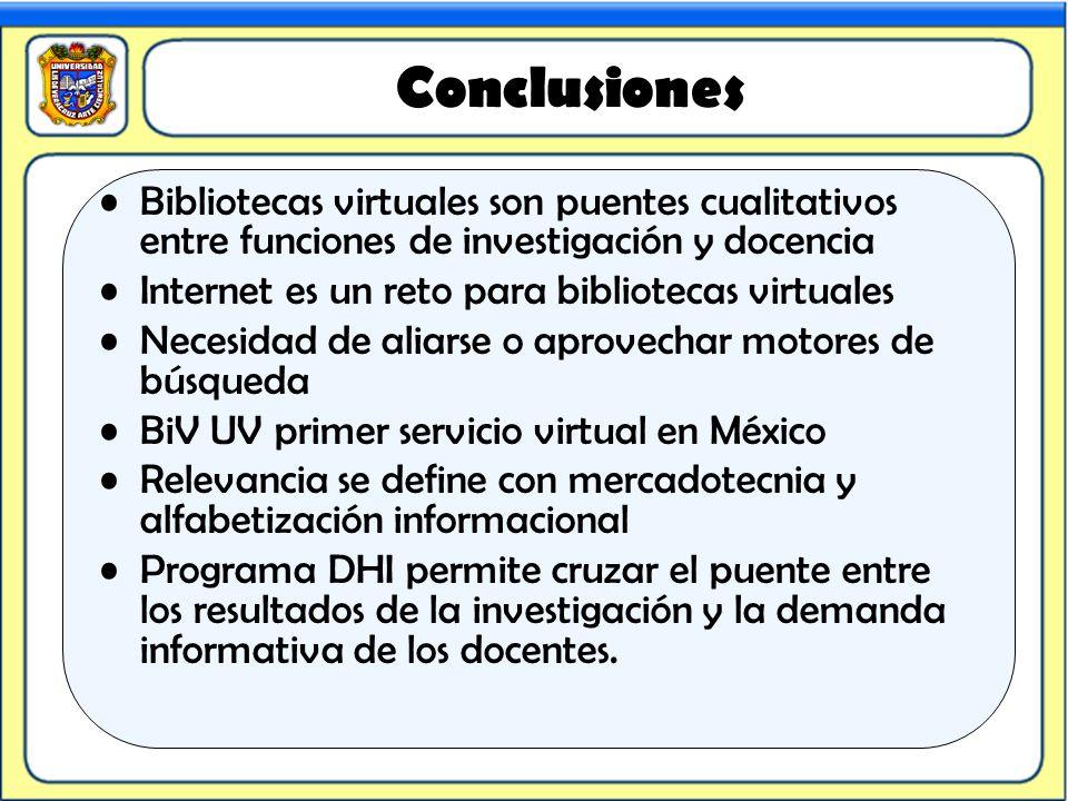 Conclusiones Bibliotecas virtuales son puentes cualitativos entre funciones de investigación y docencia Internet es un reto para bibliotecas virtuales