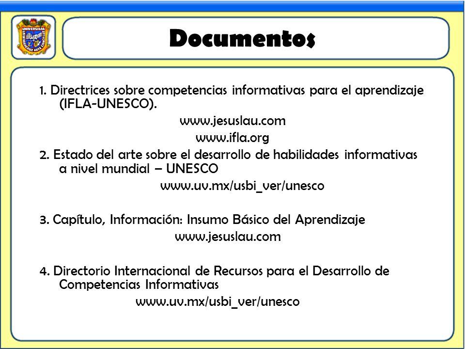Documentos 1. Directrices sobre competencias informativas para el aprendizaje (IFLA-UNESCO). www.jesuslau.com www.ifla.org 2. Estado del arte sobre el