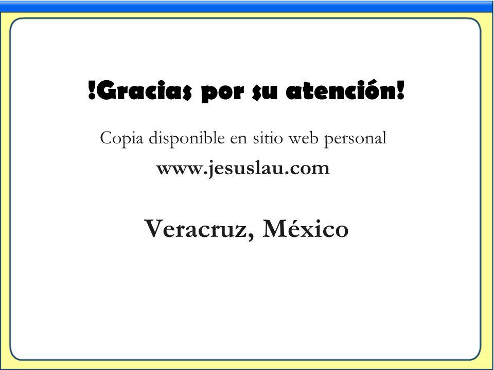 Veracruz, México Copia disponible en sitio web personal www.jesuslau.com !Gracias por su atención!