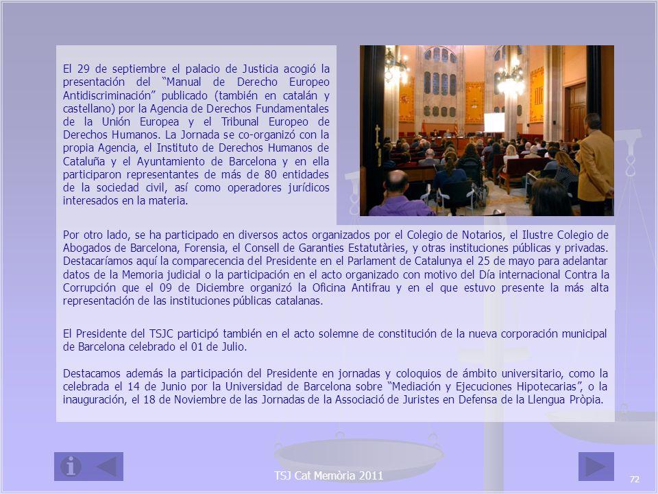 TSJ Cat Memòria 2011 Entre las numerosas visitas recibidas en el Palau de Justicia por representantes del Poder Judicial de diversos lugares del mundo, destacamos la visita del Presidente del Tribunal Superior de Justicia de Catalunya de México DF, Excmo.