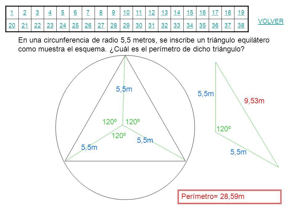 12345678910111213141516171819 20212223242526272829303132333435363738 VOLVER En una circunferencia de radio 5,5 metros, se inscribe un triángulo equilá