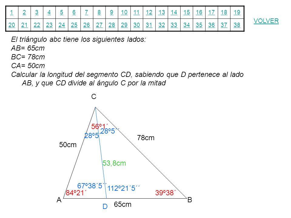 12345678910111213141516171819 20212223242526272829303132333435363738 VOLVER El triángulo abc tiene los siguientes lados: AB= 65cm BC= 78cm CA= 50cm Ca