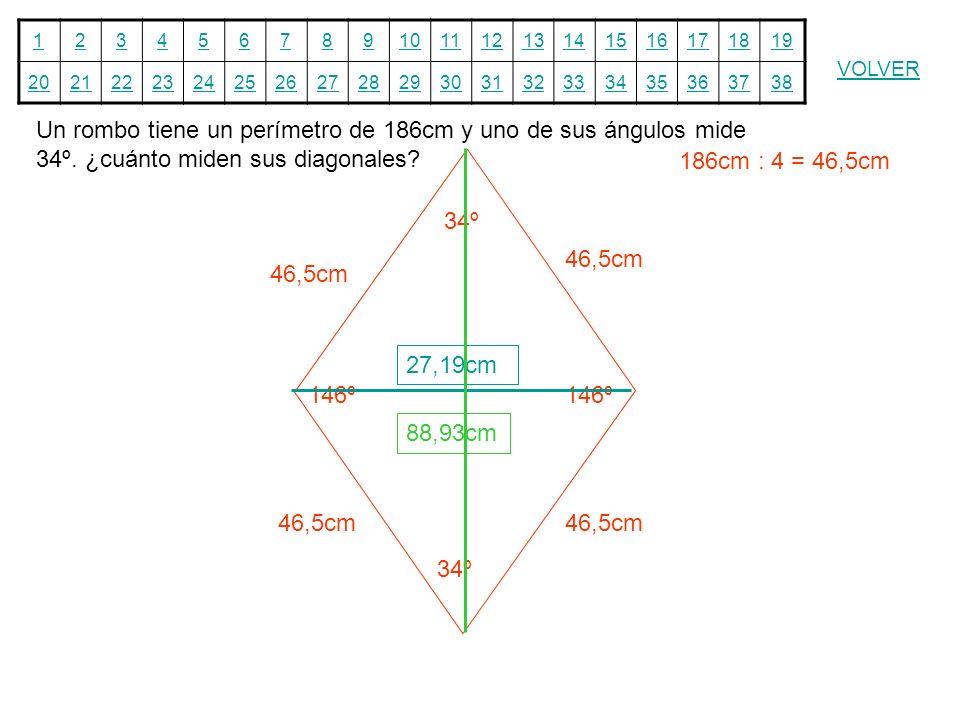 12345678910111213141516171819 20212223242526272829303132333435363738 VOLVER Un rombo tiene un perímetro de 186cm y uno de sus ángulos mide 34º. ¿cuánt