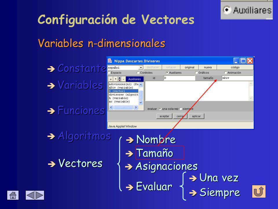 Variables n-dimensionales è Constantes è Algoritmos è Variables è Funciones è Vectores è Tamaño è Asignaciones Configuración de Vectores è Nombre è Evaluar è Una vez è Siempre