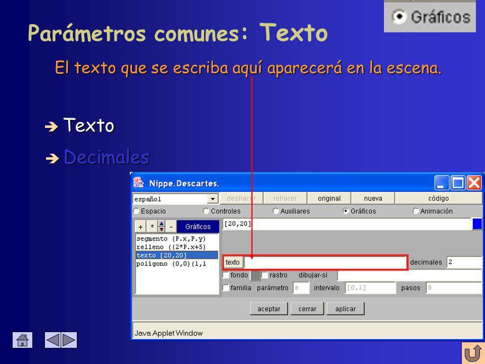 Los parámetros texto y decimales no son generales, pero aparecen en varias herramientas gráficas è Texto è Decimales Parámetros comunes: Texto y Decimales