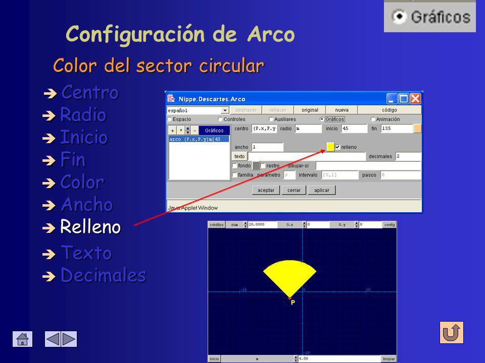 Configuración de Arco Grosor del trazo è Centro è Radio è Inicio è Fin è Decimales è Texto è Color è Ancho è Relleno