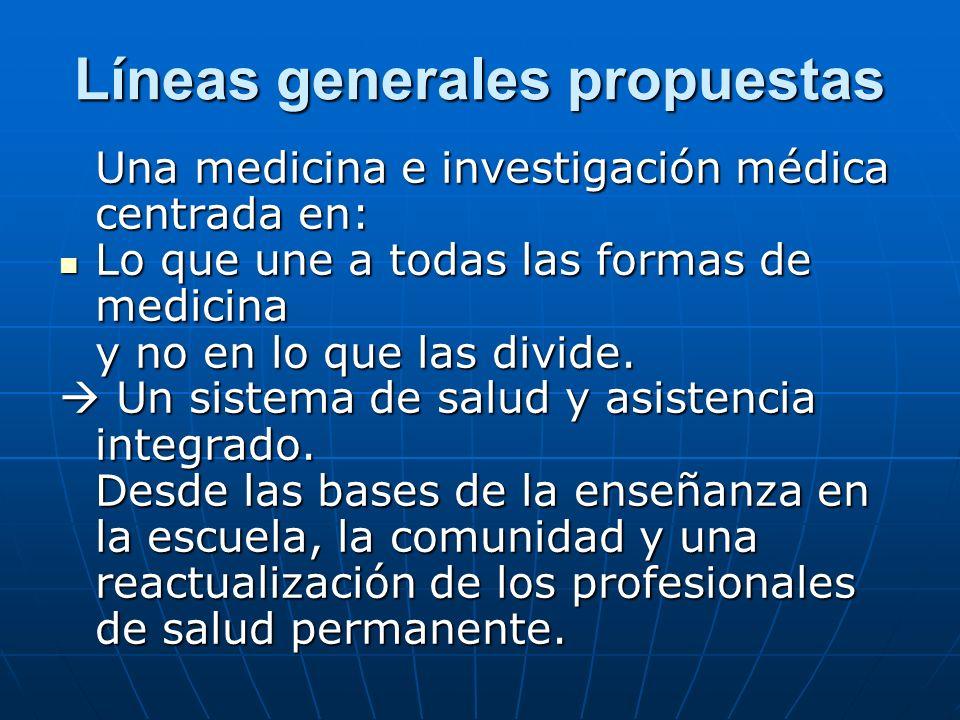 Líneas generales propuestas Una medicina e investigación médica centrada en: La salud y no en la enfermedad.