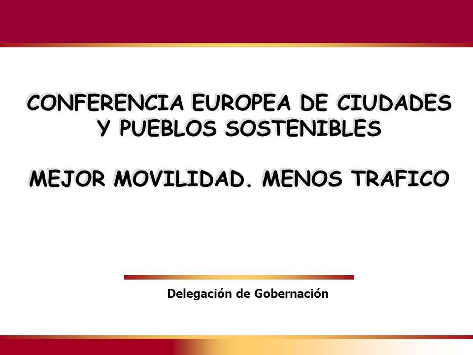 Delegación de Gobernación MEJOR MOVILIDAD. MENOS TRAFICO Delegación de Gobernación CONFERENCIA EUROPEA DE CIUDADES Y PUEBLOS SOSTENIBLES MEJOR MOVILID