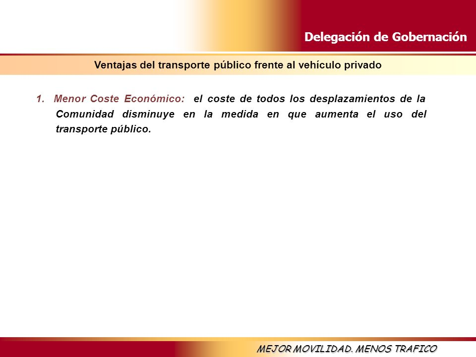 Delegación de Gobernación MEJOR MOVILIDAD. MENOS TRAFICO 1. Menor Coste Económico: el coste de todos los desplazamientos de la Comunidad disminuye en