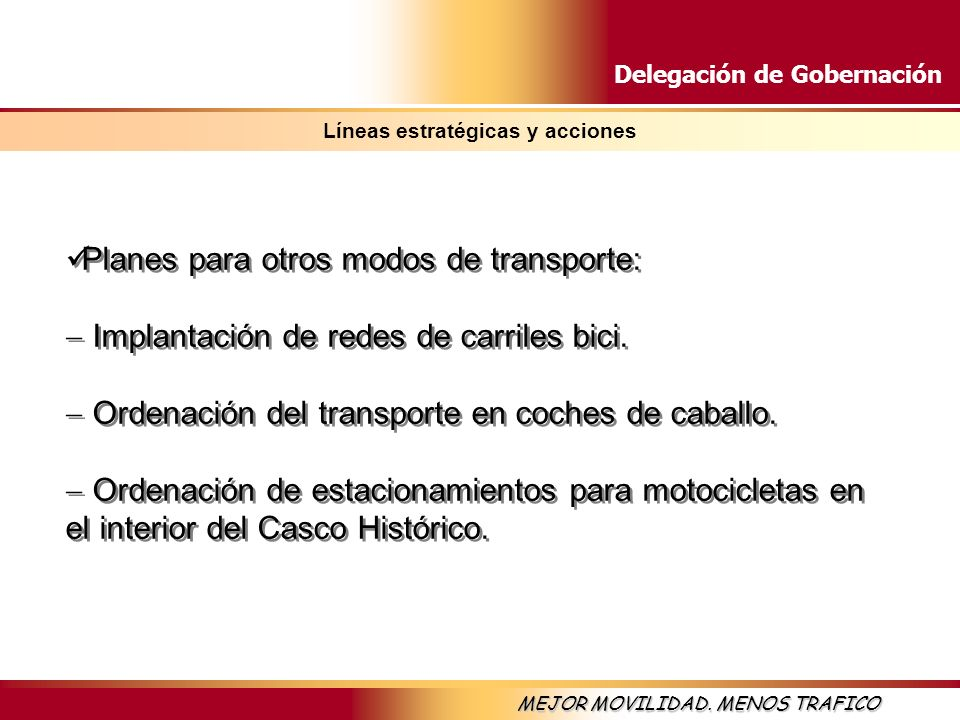 Delegación de Gobernación MEJOR MOVILIDAD. MENOS TRAFICO Líneas estratégicas y acciones Planes para otros modos de transporte: Implantación de redes d