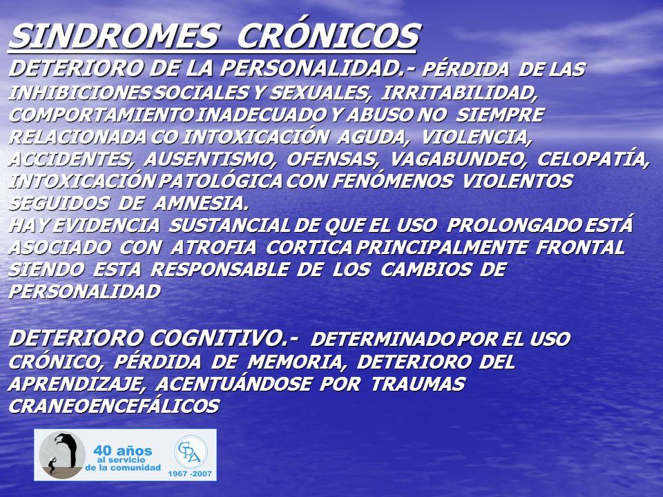 SINDROMES CRÓNICOS DETERIORO DE LA PERSONALIDAD.- PÉRDIDA DE LAS INHIBICIONES SOCIALES Y SEXUALES, IRRITABILIDAD, COMPORTAMIENTO INADECUADO Y ABUSO NO