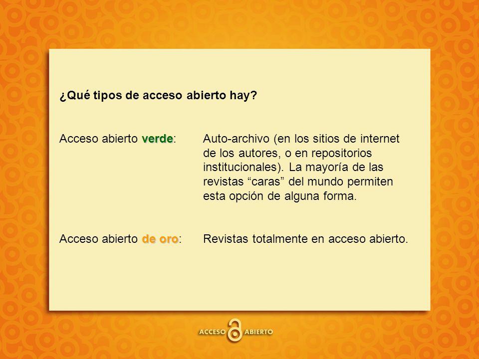 verde ¿Qué tipos de acceso abierto hay? Acceso abierto verde: Auto-archivo (en los sitios de internet de los autores, o en repositorios institucionale