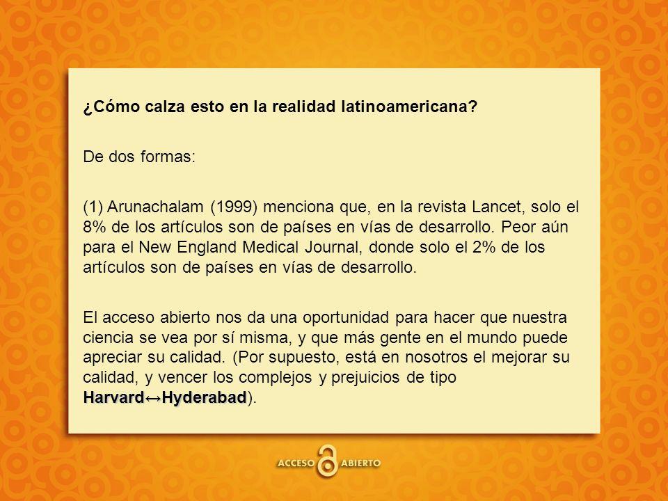 ¿Cómo calza esto en la realidad latinoamericana? De dos formas: (1) Arunachalam (1999) menciona que, en la revista Lancet, solo el 8% de los artículos