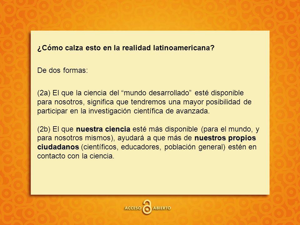 ¿Cómo calza esto en la realidad latinoamericana? De dos formas: nuestra ciencia nuestros propios ciudadanos (2a) El que la ciencia del mundo desarroll