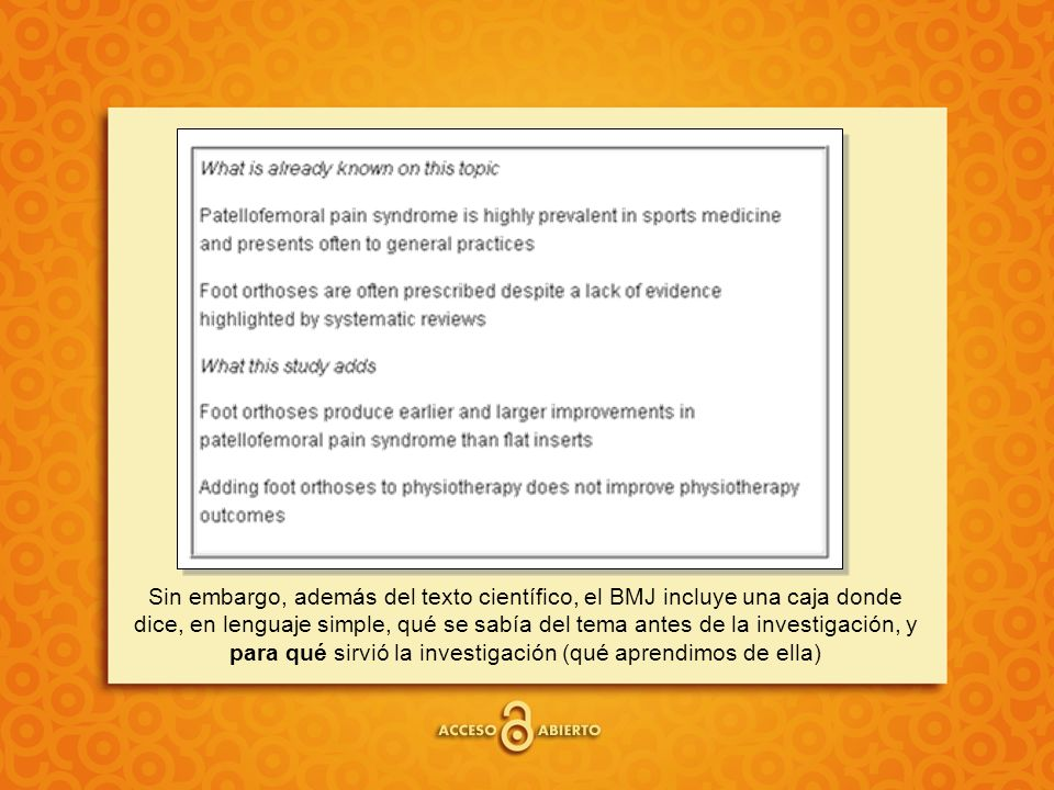 Sin embargo, además del texto científico, el BMJ incluye una caja donde dice, en lenguaje simple, qué se sabía del tema antes de la investigación, y p