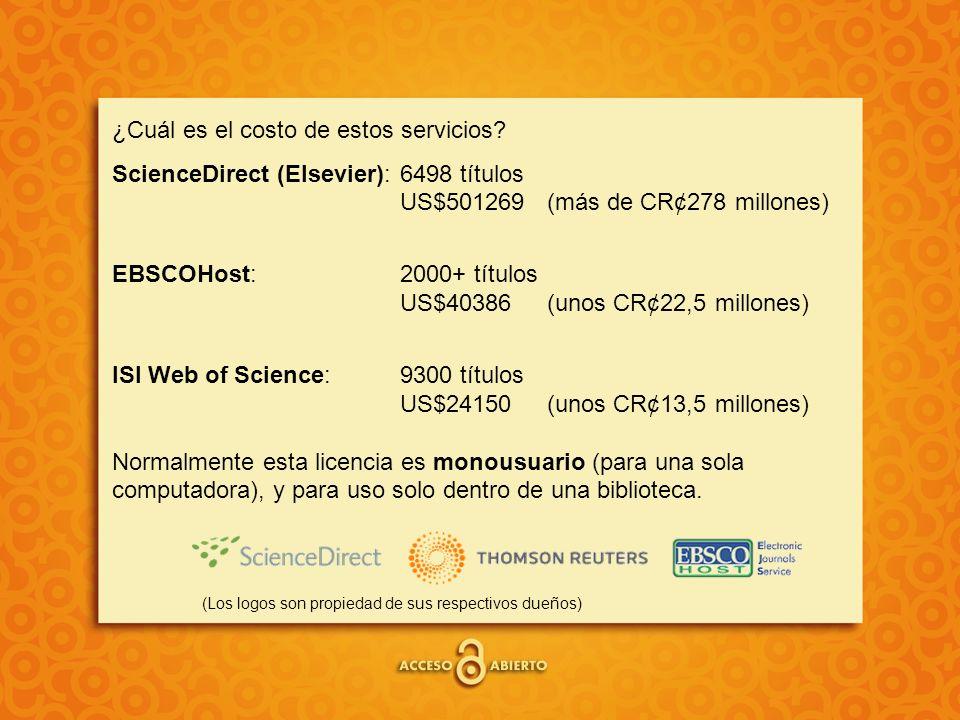 ¿Cuál es el costo de estos servicios? ScienceDirect (Elsevier):6498 títulos US$501269 (más de CR¢278 millones) EBSCOHost:2000+ títulos US$40386 (unos