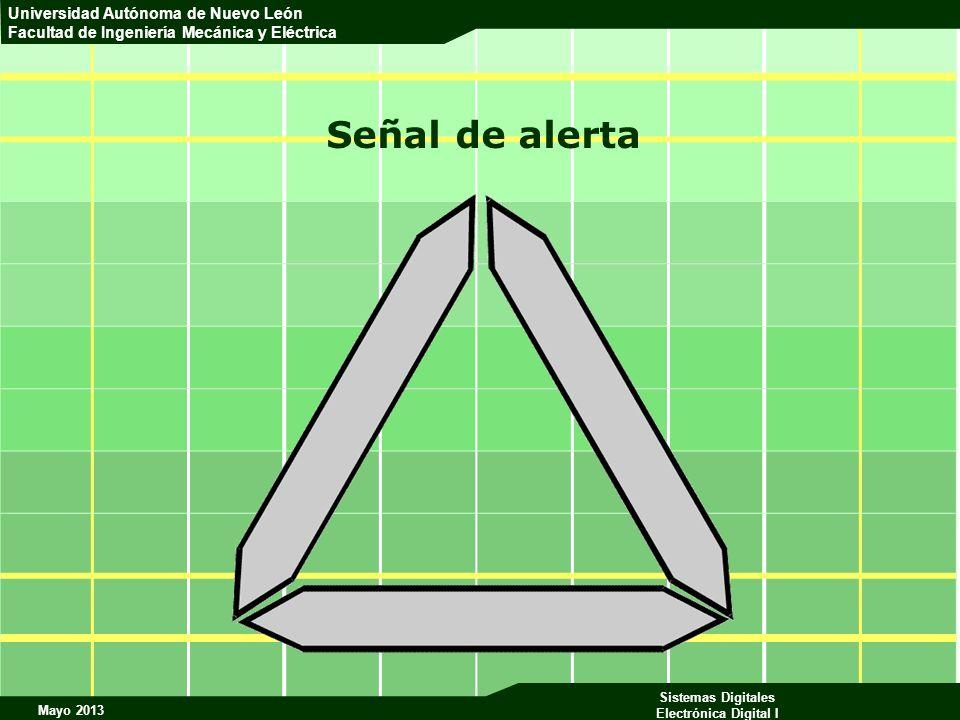 Mayo 2013 Sistemas Digitales Electrónica Digital I Universidad Autónoma de Nuevo León Facultad de Ingeniería Mecánica y Eléctrica Señal de alerta