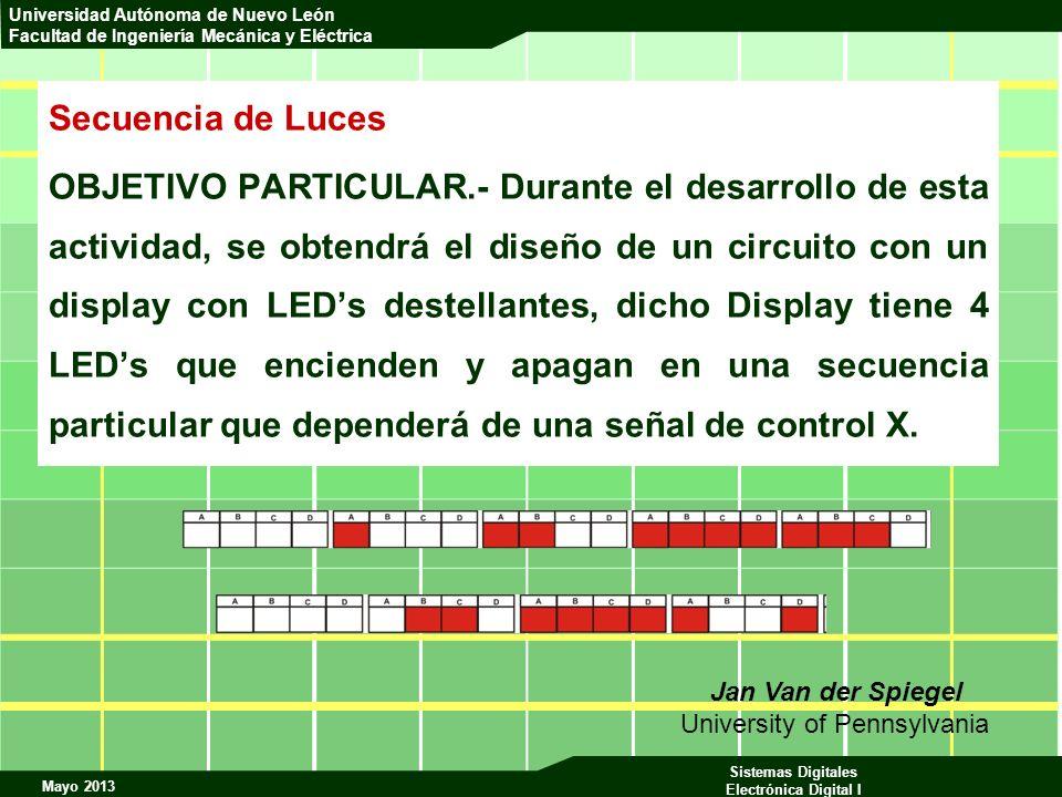 Mayo 2013 Sistemas Digitales Electrónica Digital I Universidad Autónoma de Nuevo León Facultad de Ingeniería Mecánica y Eléctrica Secuencia de Luces O