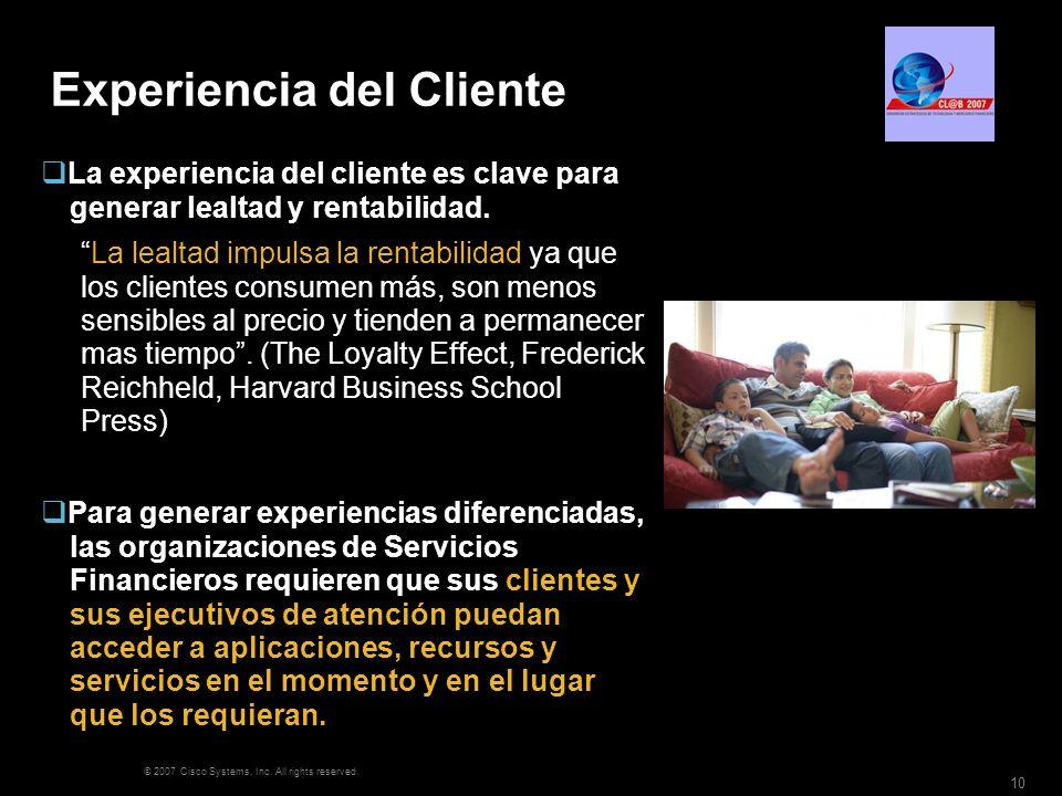 © 2007 Cisco Systems, Inc. All rights reserved. 10 Experiencia del Cliente La experiencia del cliente es clave para generar lealtad y rentabilidad. La