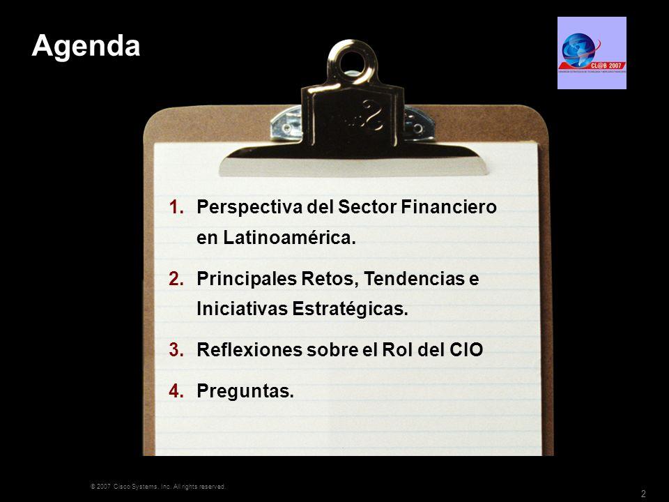 © 2007 Cisco Systems, Inc. All rights reserved. 2 Agenda 1.Perspectiva del Sector Financiero en Latinoamérica. 2.Principales Retos, Tendencias e Inici