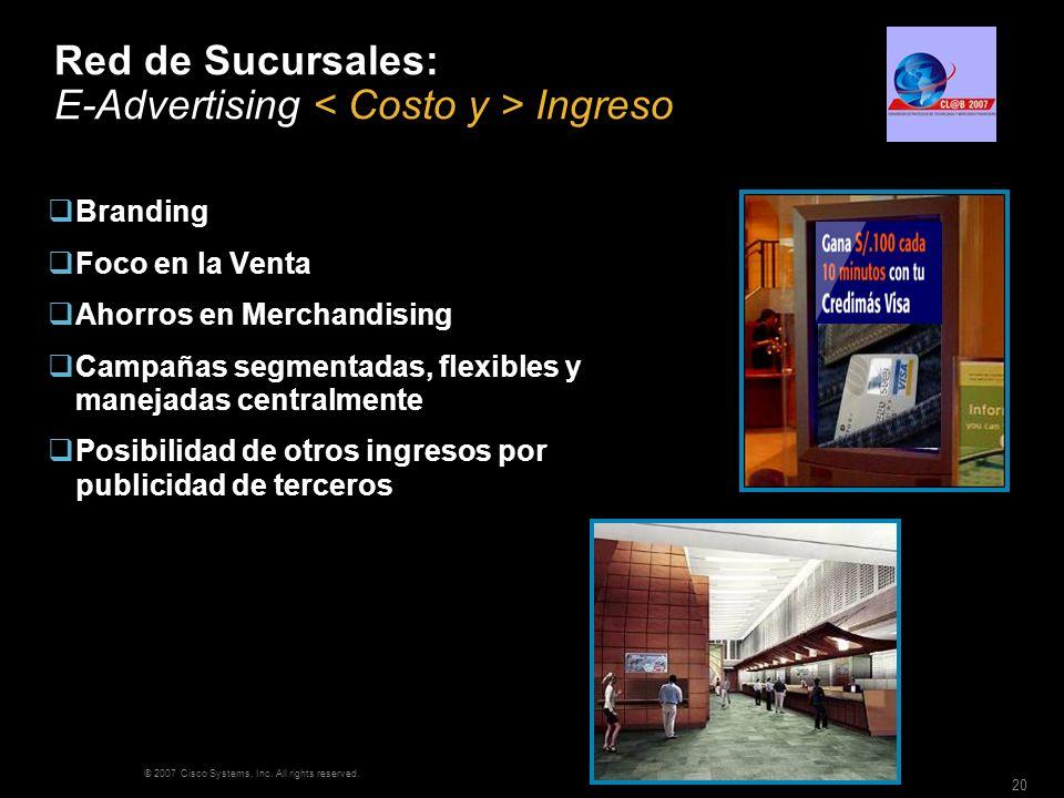 © 2007 Cisco Systems, Inc. All rights reserved. 20 Red de Sucursales: E-Advertising Ingreso Branding Foco en la Venta Ahorros en Merchandising Campaña