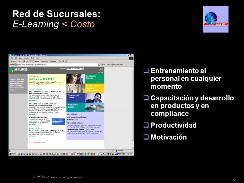 © 2007 Cisco Systems, Inc. All rights reserved. 22 Red de Sucursales: E-Learning < Costo Entrenamiento al personal en cualquier momento Capacitación y