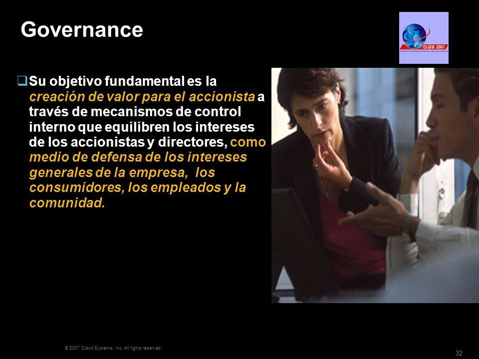 © 2007 Cisco Systems, Inc. All rights reserved. 32 Governance Su objetivo fundamental es la creación de valor para el accionista a través de mecanismo