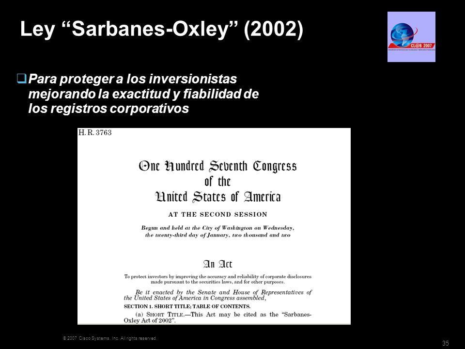© 2007 Cisco Systems, Inc. All rights reserved. 35 Ley Sarbanes-Oxley (2002) Para proteger a los inversionistas mejorando la exactitud y fiabilidad de