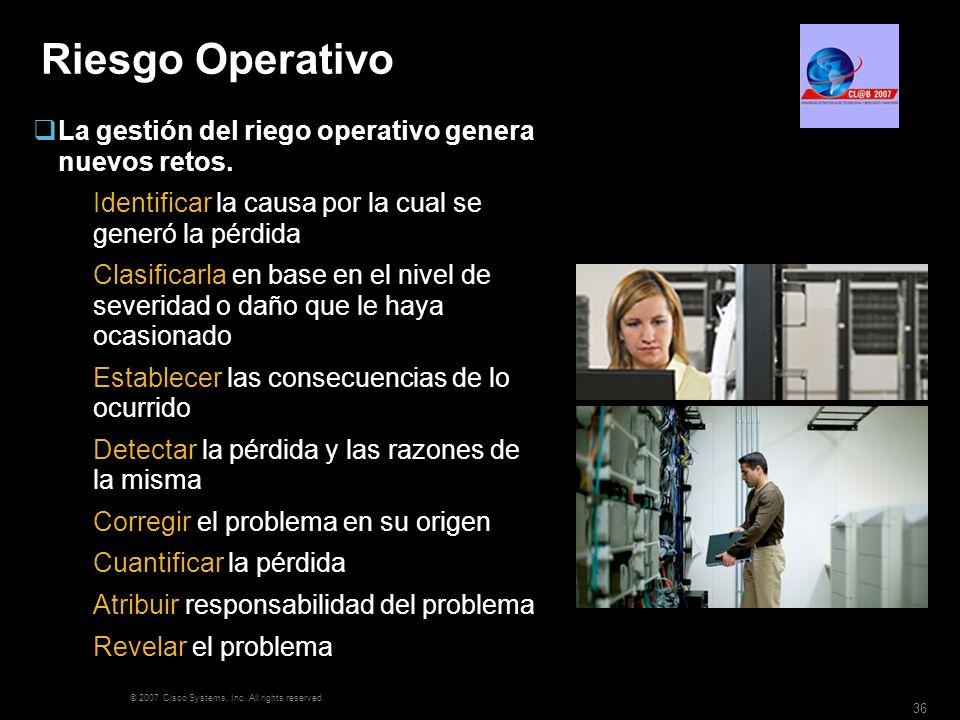 © 2007 Cisco Systems, Inc. All rights reserved. 36 Riesgo Operativo La gestión del riego operativo genera nuevos retos. Identificar la causa por la cu