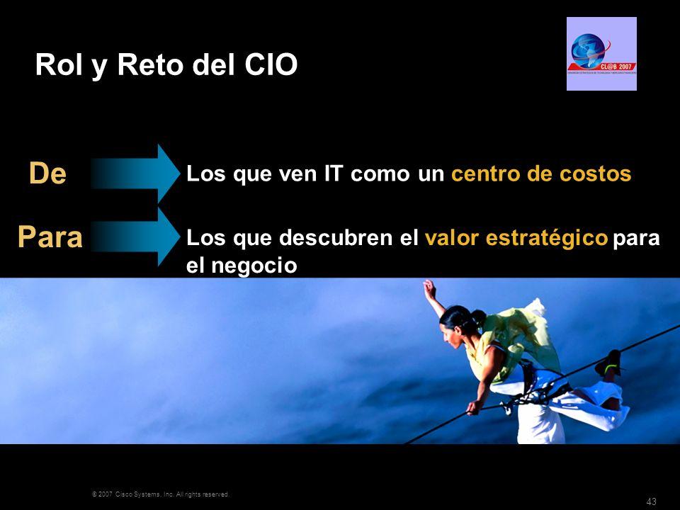 © 2007 Cisco Systems, Inc. All rights reserved. 43 Los que ven IT como un centro de costos Los que descubren el valor estratégico para el negocio De P