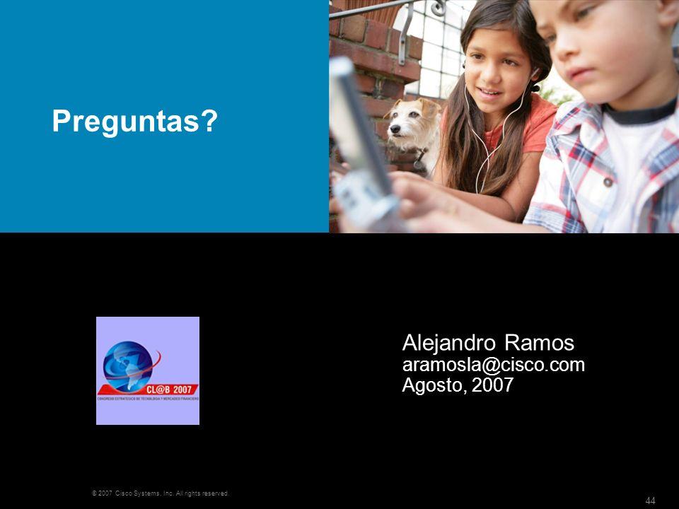 © 2007 Cisco Systems, Inc. All rights reserved. 44 Preguntas? Alejandro Ramos aramosla@cisco.com Agosto, 2007