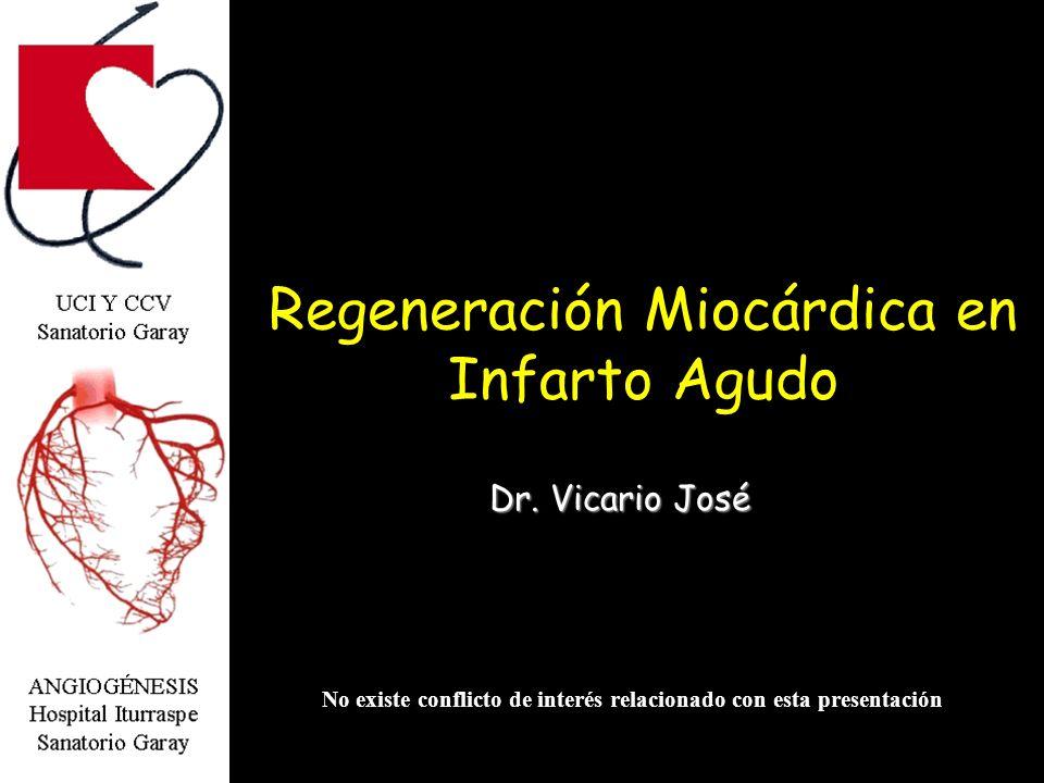 Dr. Vicario José No existe conflicto de interés relacionado con esta presentación Regeneración Miocárdica en Infarto Agudo