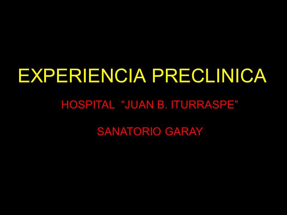 EXPERIENCIA PRECLINICA HOSPITAL JUAN B. ITURRASPE SANATORIO GARAY