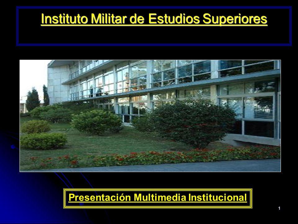 1 Instituto Militar de Estudios Superiores Presentación Multimedia Institucional