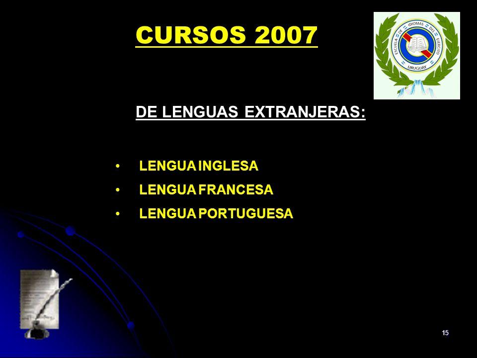 15 DE LENGUAS EXTRANJERAS: LENGUA INGLESA LENGUA FRANCESA LENGUA PORTUGUESA CURSOS 2007