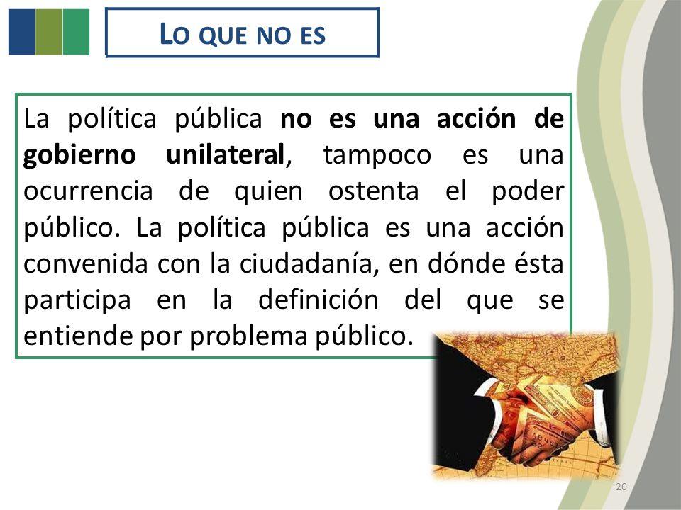 La política pública no es una acción de gobierno unilateral, tampoco es una ocurrencia de quien ostenta el poder público.