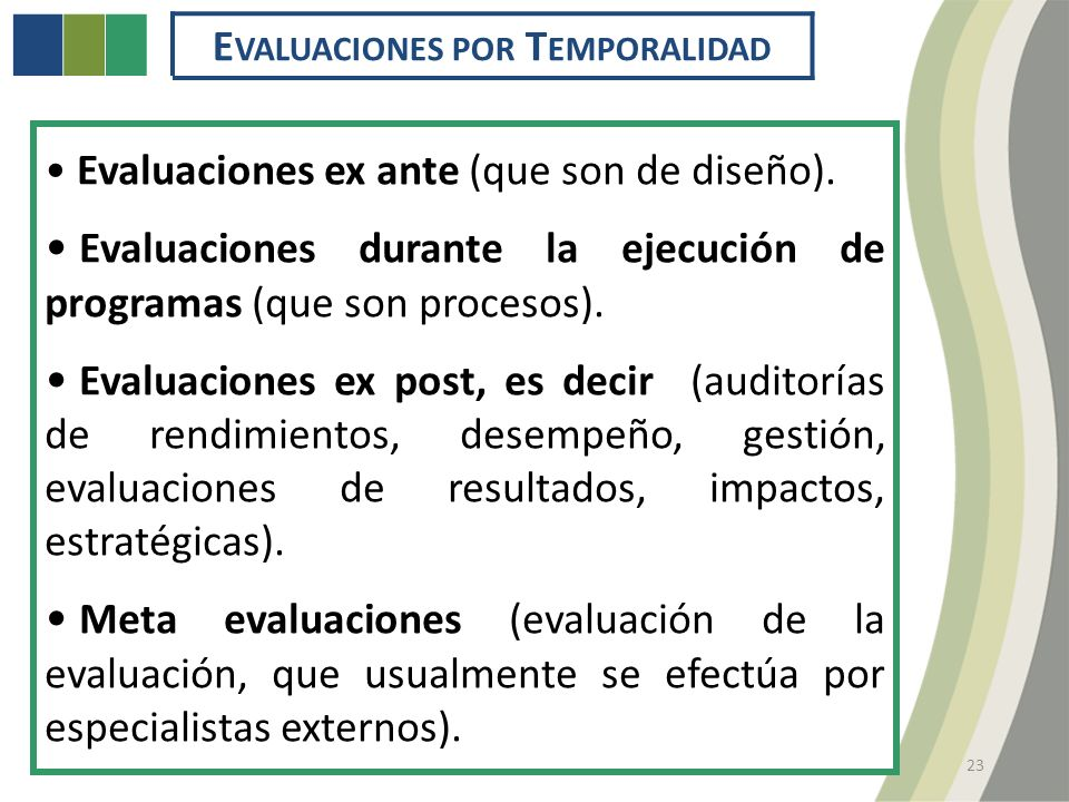 E VALUACIONES POR T EMPORALIDAD 23 Evaluaciones ex ante (que son de diseño).