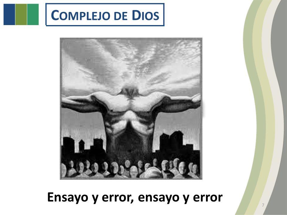 C OMPLEJO DE D IOS Ensayo y error, ensayo y error 7
