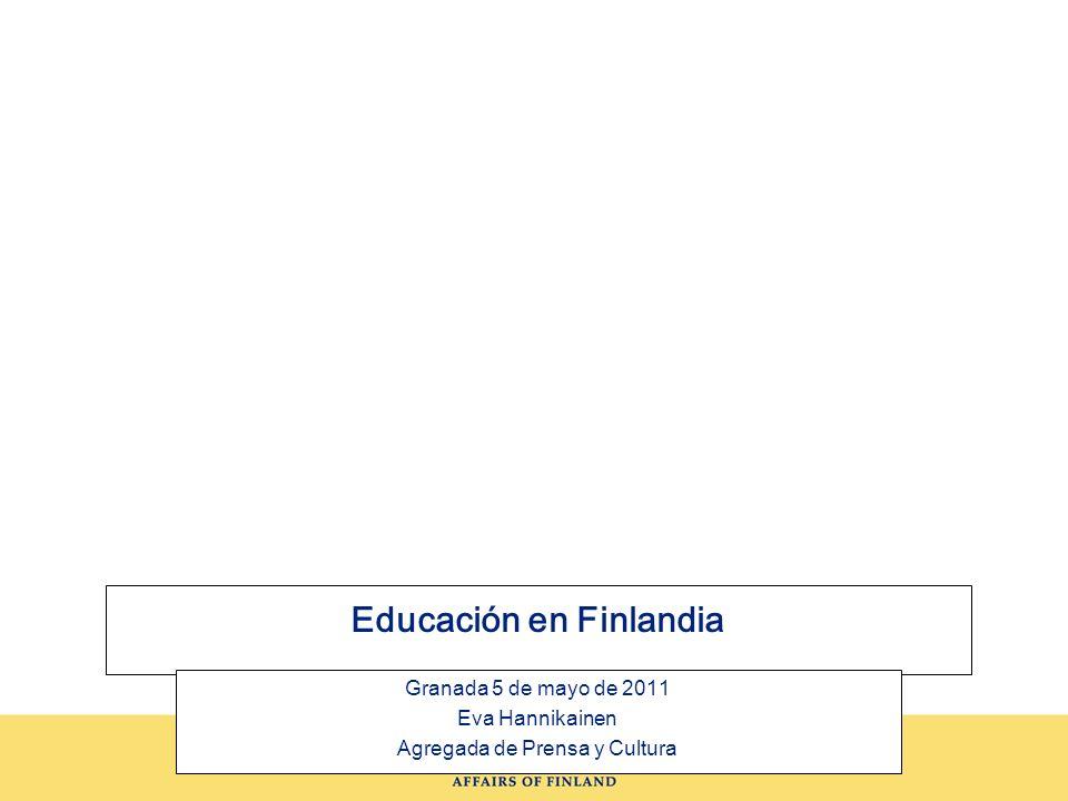 Educación en Finlandia Granada 5 de mayo de 2011 Eva Hannikainen Agregada de Prensa y Cultura