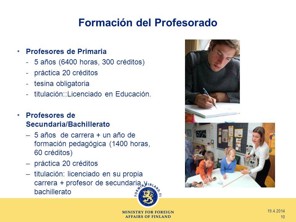 Formación del Profesorado 19.4.2014 10 Profesores de Primaria -5 años (6400 horas, 300 créditos) -práctica 20 créditos -tesina obligatoria -titulación