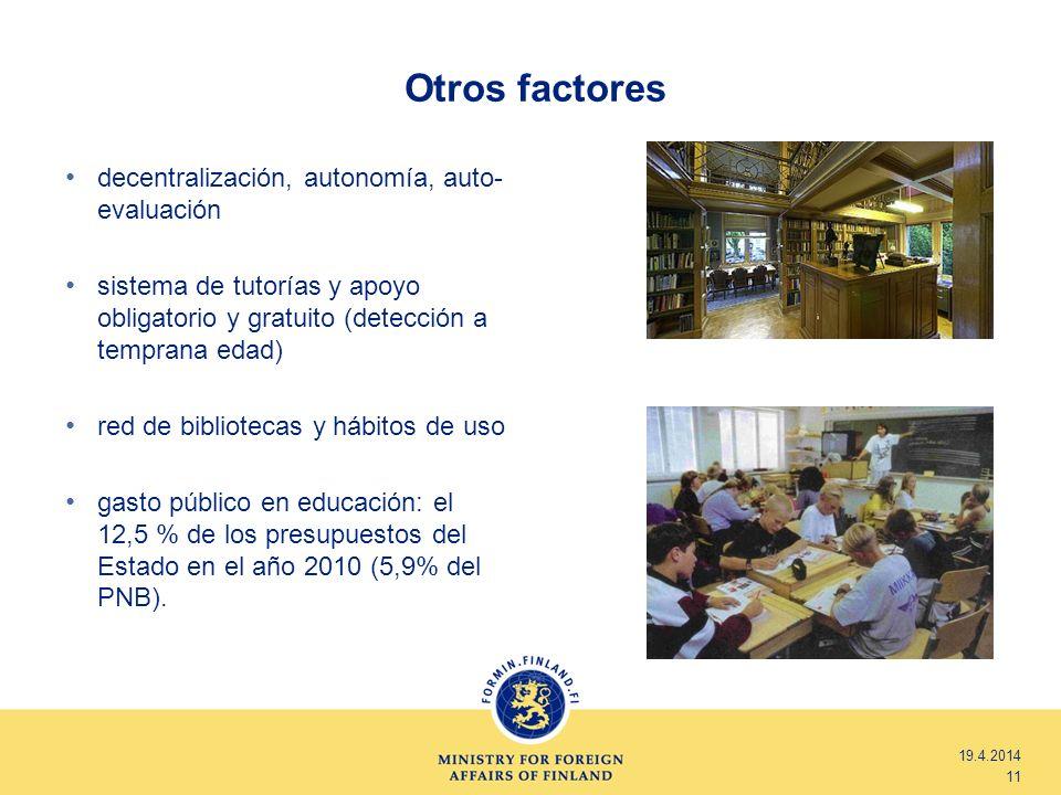 Otros factores 19.4.2014 11 decentralización, autonomía, auto- evaluación sistema de tutorías y apoyo obligatorio y gratuito (detección a temprana eda