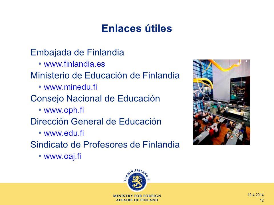 Enlaces útiles 19.4.2014 12 Embajada de Finlandia www.finlandia.es Ministerio de Educación de Finlandia www.minedu.fi Consejo Nacional de Educación ww