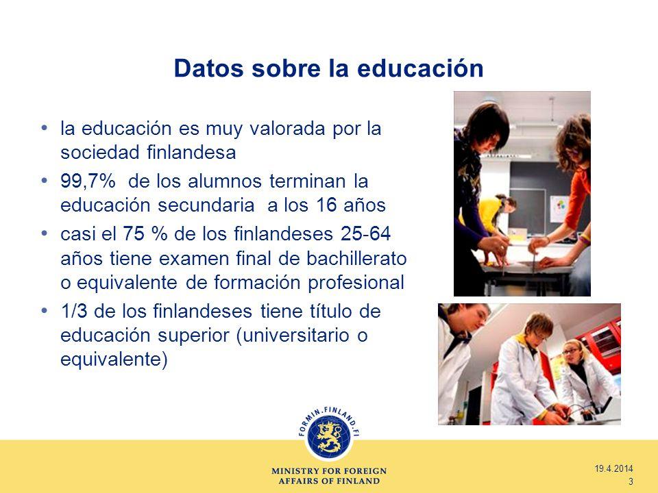 Datos sobre la educación la educación es muy valorada por la sociedad finlandesa 99,7% de los alumnos terminan la educación secundaria a los 16 años c