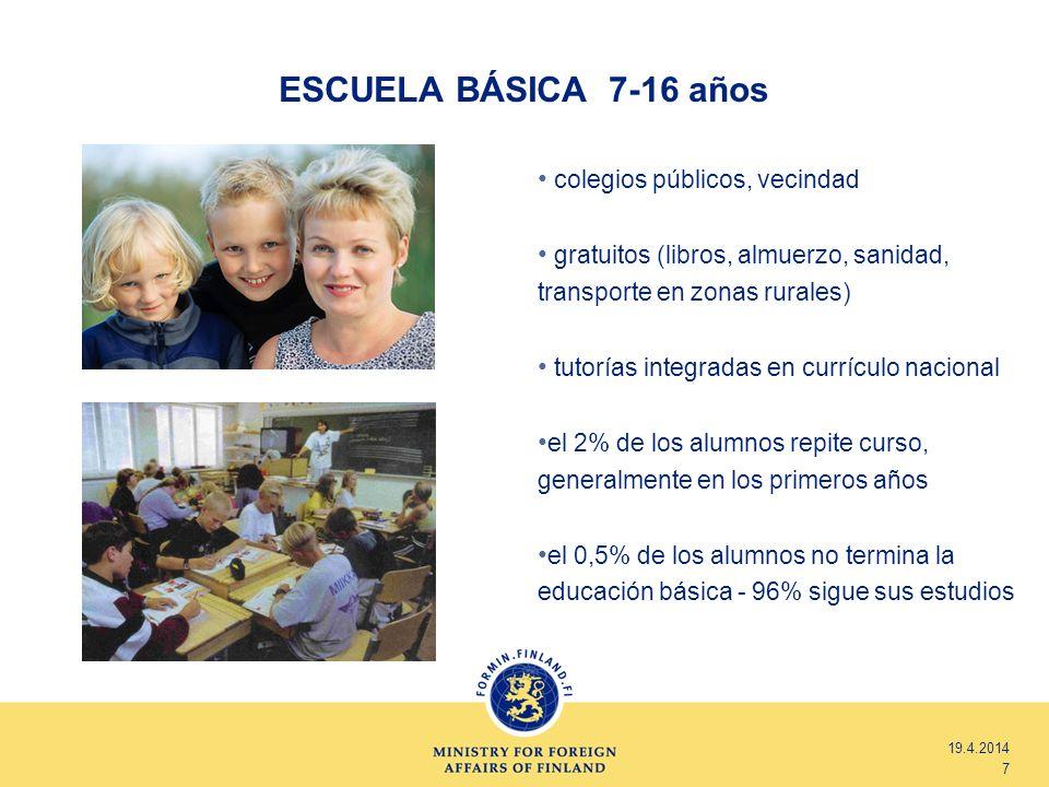 ESCUELA BÁSICA 7-16 años 19.4.2014 7 colegios públicos, vecindad gratuitos (libros, almuerzo, sanidad, transporte en zonas rurales) tutorías integrada