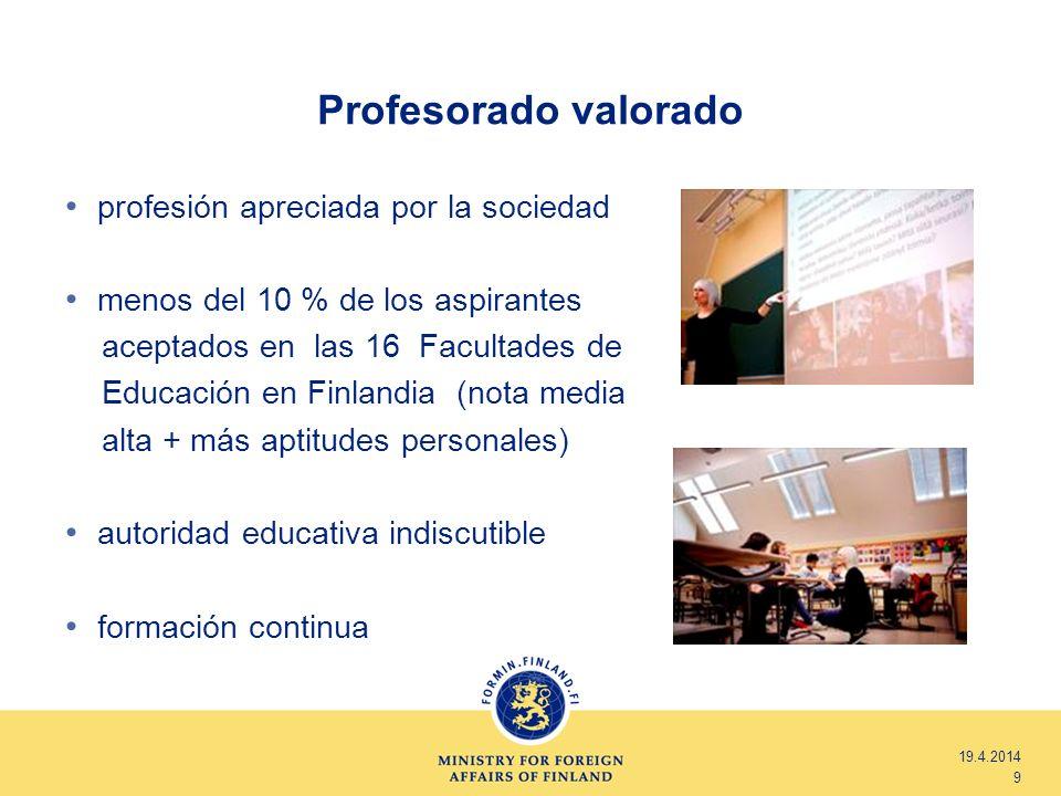 Profesorado valorado profesión apreciada por la sociedad menos del 10 % de los aspirantes aceptados en las 16 Facultades de Educación en Finlandia (no