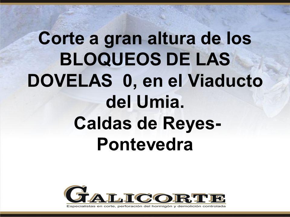 Corte a gran altura de los BLOQUEOS DE LAS DOVELAS 0, en el Viaducto del Umia. Caldas de Reyes- Pontevedra